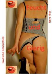 Feucht und Gierig - Nora Flick (ISBN: 9783739237442)