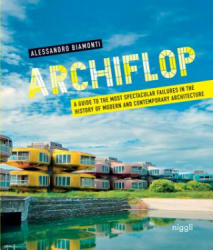 Archiflop: A Guide to the Most Spectacular Failures in the History of Modern and Contemporary Architecture (ISBN: 9783721209600)