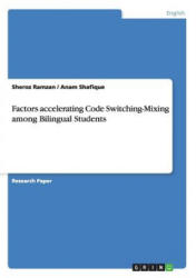 Factors Accelerating Code Switching-Mixing Among Bilingual Students (ISBN: 9783668094949)