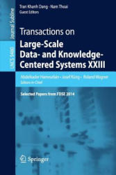 Transactions on Large-Scale Data- and Knowledge-Centered Systems XXIII - Selected Papers from FDSE 2014 (ISBN: 9783662491744)