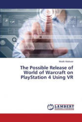 Possible Release of World of Warcraft on PlayStation 4 Using VR - Aladwan Moath (ISBN: 9783659762291)