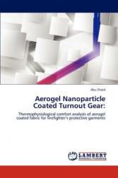Aerogel Nanoparticle Coated Turnout Gear: - Abu Shaid (ISBN: 9783659207686)
