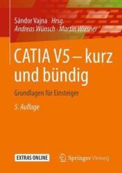 CATIA V5 - kurz und bundig - Andreas Wünsch, Martin Wiesner, Sándor Vajna (ISBN: 9783658115425)
