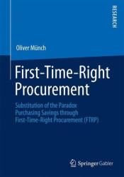 First-Time-Right Procurement - Substitution of the Paradox Purchasing Savings Through First-Time-Right Procurement (ISBN: 9783658086190)