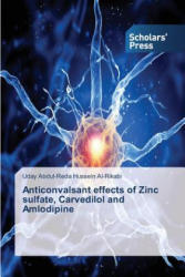 Anticonvalsant Effects of Zinc Sulfate, Carvedilol and Amlodipine (ISBN: 9783639859966)