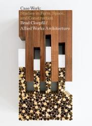 Brad Cloepfil / Allied Works Architecture: Case Work: Studies in Form, Space Construction (ISBN: 9781938922794)