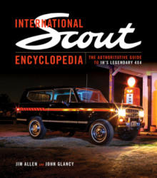 International Scout Encyclopedia - The Complete Guide to the Legendary 4x4 (ISBN: 9781937747510)
