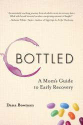 Bottled - A Mom's Guide to Early Recovery (ISBN: 9781937612979)