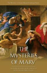 The Mysteries of Mary: Growing in Faith, Hope, and Love with the Mother of God (ISBN: 9781935302384)