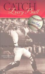 Catch Every Ball: How to Handle Life's Pitches (ISBN: 9781933197128)