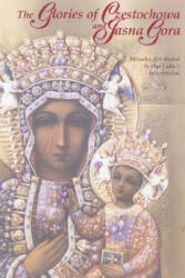 The Glories of Czestochowa and Jasna Gora: Miracles Attributed to Our Lady's Intercession (ISBN: 9781932773972)