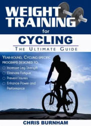 Weight Training for Cycling - The Ultimate Guide (ISBN: 9781932549874)