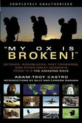 My Ox Is Broken! : Roadblocks, Detours, Fast Forwards and Other Great Moments from TV's 'The Amazing Race' (ISBN: 9781932100914)