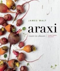 Araxi: Roots to Shoots; Farm Fresh Recipes (ISBN: 9781927958735)