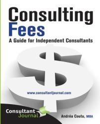 Consulting Fees: A Guide for Independent Consultants (ISBN: 9781927620007)