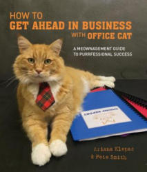 How to Get Ahead in Business with Office Cat - A Meownagement Guide to Purrfessional Success (ISBN: 9781925418125)