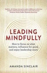 Leading Mindfully - Amanda Sinclair (ISBN: 9781925267044)