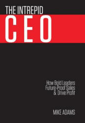 Intrepid CEO - Adams, Mike (ISBN: 9781925144321)