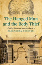 Hanged Man & the Body Thief - Finding Lives in a Museum Mystery (ISBN: 9781922235664)