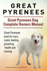 Great Pyrenees. Great Pyrenees Dog Complete Owners Manual. Great Pyrenees Book for Care, Costs, Feeding, Grooming, Health and Training (ISBN: 9781911142195)