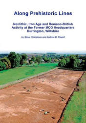 Along Prehistoric Lines - Neolithic, Iron Age and Romano-British activity at the former MOD Headquarters, Durrington, Wiltshire (ISBN: 9781911137047)