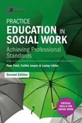 Practice Education in Social Work - Achieving Professional Standards (ISBN: 9781911106104)
