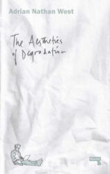 Aesthetics Of Degradation - Adrian Nathan West (ISBN: 9781910924181)
