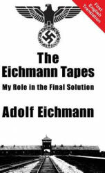 Eichmann Tapes - Adolf Eichmann (ISBN: 9781910881101)