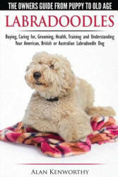 Labradoodles - The Owners Guide from Puppy to Old Age for Your American, British or Australian Labradoodle Dog (ISBN: 9781910677070)