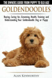 Goldendoodles: The Owners Guide from Puppy to Old Age - Choosing, Caring For, Grooming, Health, Training and Understanding Your Goldendoodle Dog (ISBN: 9781910677001)