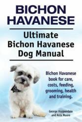 Bichon Havanese. Ultimate Bichon Havanese Dog Manual. Bichon Havanese Book for Care, Costs, Feeding, Grooming, Health and Training (ISBN: 9781910617304)