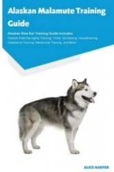 Alaskan Malamute Training Guide Alaskan Malamute Training Guide Includes - Alice Harper (ISBN: 9781910547212)