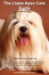 Lhasa Apso Care Guide. Lhasa Apso Dog & Puppy Care Facts & Information: Lhasa Apso, Puppies, Lhasa Apso Dog Price, Breeders, Grooming, Rescue, Temper (ISBN: 9781910547120)