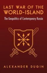 Last War of the World-Island - Alexander Dugin (ISBN: 9781910524374)
