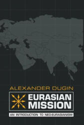 Eurasian Mission: An Introduction to Neo-Eurasianism (ISBN: 9781910524251)