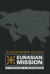 Eurasian Mission - Alexander Dugin (ISBN: 9781910524251)