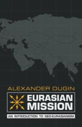 Eurasian Mission - Alexander Dugin (ISBN: 9781910524244)