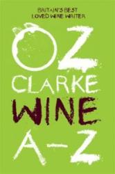 Oz Clarke Wine A - Z - The World's Favourite Wine Writer (ISBN: 9781910496558)