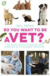 So You Want to be a Vet - Neil Paton (ISBN: 9781910455081)