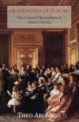 Grandmama of Europe: The Crowned Descendants of Queen Victoria (ISBN: 9781910198049)