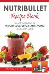 Nutribullet Recipe Book - Stephanie Shaw (ISBN: 9781910175224)