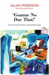 Goanae No Dae That! ' - The Best of the Best of Those Cricking Scottish Sayings! (ISBN: 9781910021576)