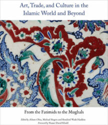 Art, Trade, and Culture in the Islamic World and Beyond - From the Fatimids to the Mughals (ISBN: 9781909942905)