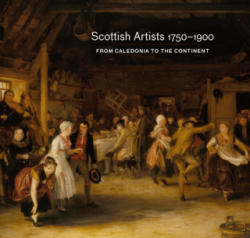 Scottish Artists 1750-1900 - From Caledonia to the Continent (ISBN: 9781909741201)