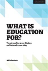 What is Education for? - The View of the Great Thinkers and Their Relevance Today (ISBN: 9781909717404)