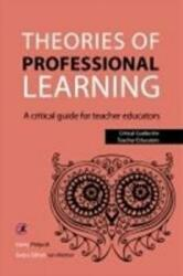 Theories of Professional Learning - A Critical Guide for Teacher Educators (ISBN: 9781909682337)