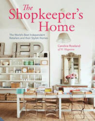 Shopkeeper's Home - The Word's Best Independent Retailers and Their Stylish Homes (ISBN: 9781909342903)