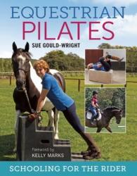 Equestrian Pilates - Sue Gould-Wright (ISBN: 9781908809339)