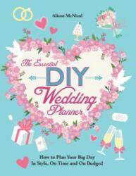 Essential DIY Wedding Planner - Alison McNicol (ISBN: 9781908707543)