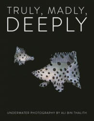 Truly, Madly, Deeply - Underwater Photography (ISBN: 9781908337290)